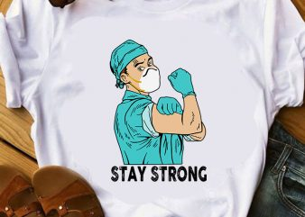 Stay Strong, Doctor, Corona, Covid19 t shirt design to buy