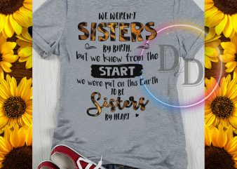 We weren't sisters by birth but we knew from the start Sister gifts t-shirt design for commercial use