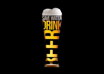 save water drink beer commercial use t-shirt design