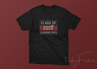 Class of 2020 Quarantined | T shirt Design For sale