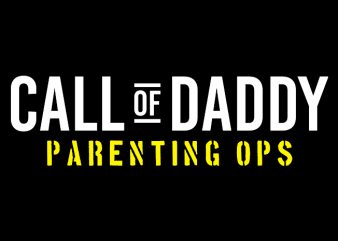 Call of daddy parenting ops commercial use t-shirt design
