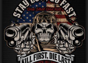 STAY LOW, GO FAST KILL FIRST, DIE LAST buy t shirt design artwork