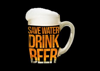 save water drink beer buy t shirt design