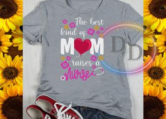 The Best kind of Mom raises a Nurse T shirt Mother's day Corona Virus shirt design png