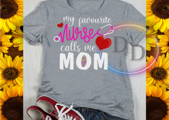 My Favourite Nurse Calls me Mom Mother's day Corona Virus 2020 t-shirt design for sale