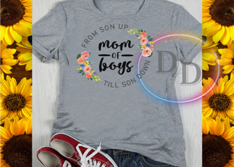 From Son up mom of boys till son down mother's day t-shirt design for commercial use