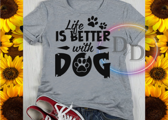 Life is better with Dog Paws dog gifts dog lover t-shirt design for commercial use
