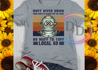 Muff Diver Union Going down in search for the pearl no muff to tuff local 69 t-shirt design png