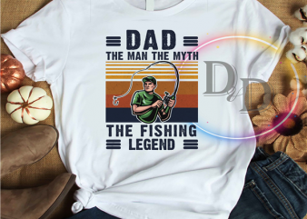 Dad The Man The Myth The Fishing Legend t shirt design for purchase