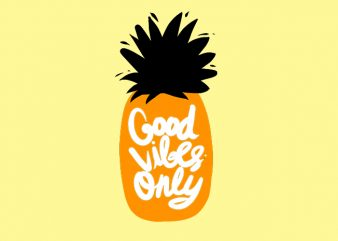 good vibes only pinaple graphic t-shirt design
