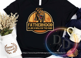 Fatherhood is Like a Walk in the park fathers day 2020 dinosaur shirt design png