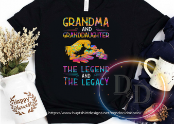 Grandma and Granddaughter The Legend and The Legacy Fathers day t shirt design to buy