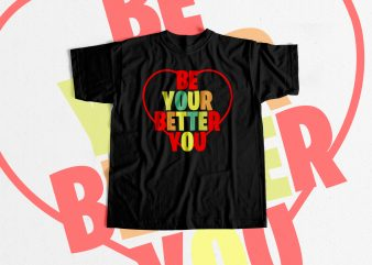 BE YOUR BETTER YOU Inspirational print ready t shirt design