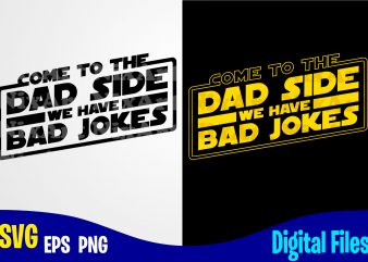 Come to The Dad Side We Have Bad Jokes, Father's Day, Dad svg, Father, Funny Fathers day design svg eps, png files for cutting machines and print t shirt designs for sale t-shirt design png