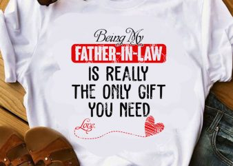 Being My Father-in-law Is Really The Only Gift You Need SVG, Father's Day SVG, Funny SVG, Quote SVG ready made tshirt design