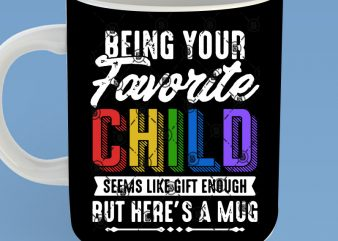 Being Your Favorite Child Seems Like Gift Enough But Here's A Mug SVG, Childent SVG, SVG, Family SVG, Funny SVG ready made tshirt design