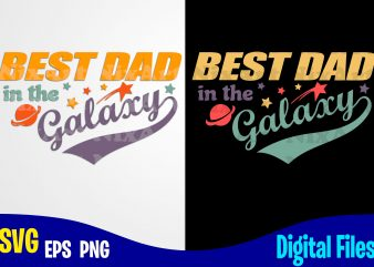 Best Dad in the Galaxy, Father's Day, Dad svg, Father, Funny Fathers day design svg eps, png files for cutting machines and print t shirt designs for sale t-shirt design png