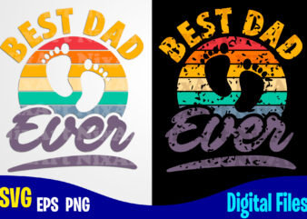 Best Dad Ever, Father's Day, Dad svg, Father, Distressed, Vintage, Retro, Baby Footprints, Funny Fathers day design svg eps, png files for cutting machines and print t shirt designs for sale t-shirt design png