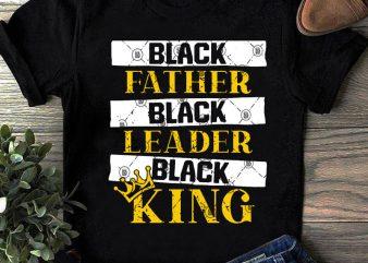 Black Father Black Leader Black King SVG, Father's Day SVG, Dad 2020 SVG t shirt design template