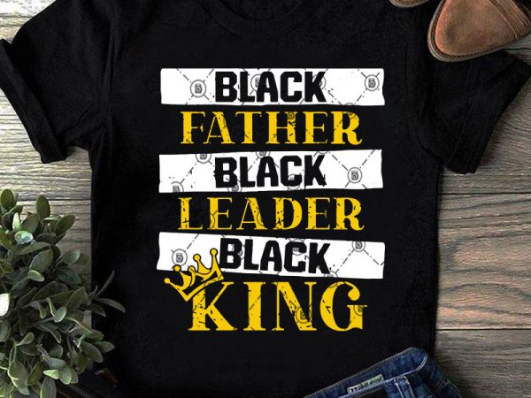 Free These free father's day svg cutting files are great to add a little humor to your gift for him. Black Father Black Leader Black King Svg Father S Day Svg Dad 2020 Svg T Shirt Design Template Buy T Shirt Designs SVG, PNG, EPS, DXF File