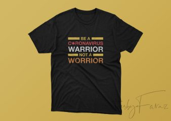 Be A Coronavirus warrior not a worrior t shirt design for purchase