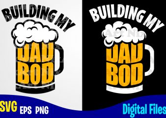 Building My Dad Bod, Father's Day, Dad svg, Father, Funny Fathers day design svg eps, png files for cutting machines and print t shirt designs for sale t-shirt design png