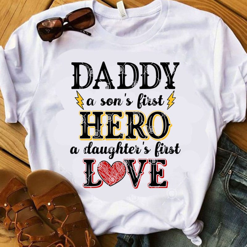 Download Daddy A Son's First Hero A Daughter's First Love SVG ...