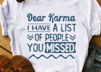 Dear Karma I Have A List Of People You Missed SVG, Funny SVG, Quote SVG buy t shirt design