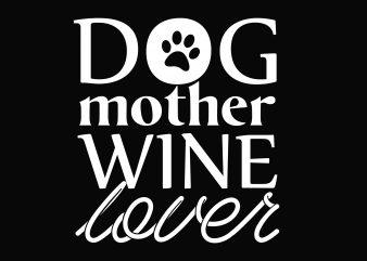 Dog Mother Wine Lover t-shirt design for sale