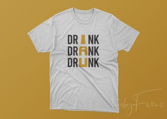 DRINK DRANK DRUNK Beer Bottle T Shirt Design print ready