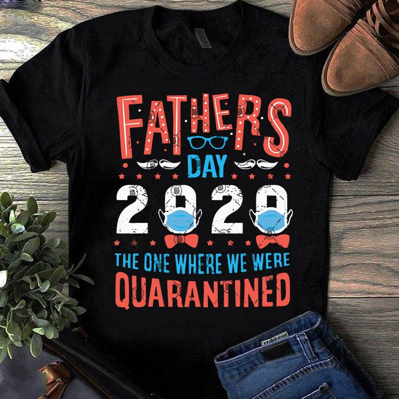 Fathers Day 2020 The One Where We Were Quarantined Svg Father S Day Svg Gift For Dad Svg Covid 19 Svg T Shirt Design Png Buy T Shirt Designs