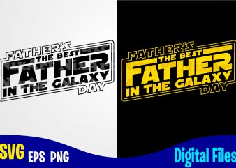 Best Father in the galaxy, Father's Day, Dad svg, Father, Funny Fathers day design svg eps, png files for cutting machines and print t shirt designs for sale t-shirt design png