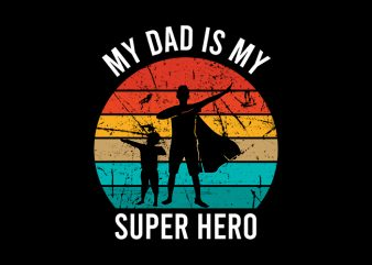 My Dad Is My Super Hero svg,My Dad Is My Super Hero,My Dad Is My Super Hero png,My Dad Is My Super Hero design, fatherhood svg, fatherhood png, fatherhood design, father day, father's day T-Shirt Design for Commercial Use