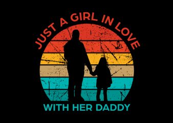 Just A Girl In Love With Her Daddy svg,Just A Girl In Love With Her Daddy,Just A Girl In Love With Her Daddy png,Just A Girl In Love With Her Daddy design, fatherhood svg, fatherhood png, fatherhood design, father day, father's day T-Shirt Design for Commercial Use