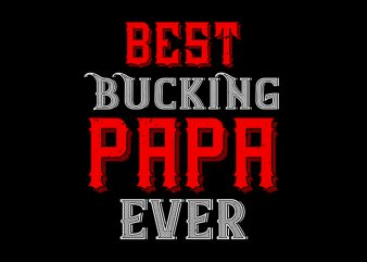 Best Bucking Papa Ever, Father svg,Best Bucking Papa Ever, Father,Best Bucking Papa Ever, Father png,Best Bucking Papa Ever, Father design, fatherhood svg, fatherhood png, fatherhood design, father day, father's day T-Shirt Design for Commercial Use