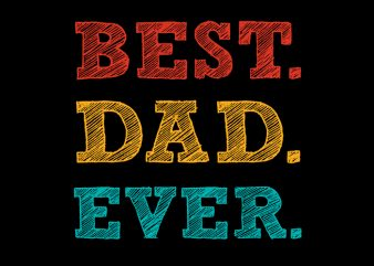 Best Dad Ever, Father svg,Best Dad Ever, Father,Best Dad Ever, Father png,Best Dad Ever, Father design, fatherhood svg, fatherhood png, fatherhood design, father day, father's day T-Shirt Design for Commercial Use