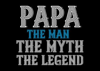 Papa The Man The Myth The Legend, Father svg,Papa The Man The Myth The Legend, Father,Papa The Man The Myth The Legend, Father png,Papa The Man The Myth The Legend, Father design, fatherhood svg, fatherhood png, fatherhood design, father day, father's day T-Shirt Design for Commercial Use