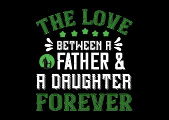 The Love Between A Father And A Daughter Forever, Father svg,The Love Between A Father And A Daughter Forever, Father,The Love Between A Father And A Daughter Forever, Father png,The Love Between A Father And A Daughter Forever, Father design, fatherhood svg, fatherhood png, fatherhood design, father day, father's day T-Shirt Design for Commercial Use