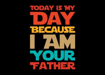Today Is My Day Because I Am Your Father, Father svg,Today Is My Day Because I Am Your Father, Father,Today Is My Day Because I Am Your Father, Father png,Today Is My Day Because I Am Your Father, Father design, fatherhood svg, fatherhood png, fatherhood design, father day, father's day T-Shirt Design for Commercial Use