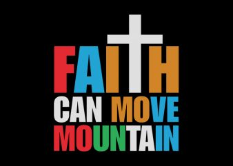 Faith Can Move Mountain, Faith Can Move Mountain, Faith Can Move Mountain, Faith Can Move Mountain, T-Shirt Design for Commercial Use