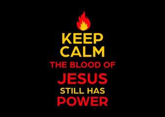 Keep Calm The Blood Of Jesus Still Has Power, Keep Calm The Blood Of Jesus Still Has Power, Keep Calm The Blood Of Jesus Still Has Power, Keep Calm The Blood Of Jesus Still Has Power, T-Shirt Design for Commercial Use