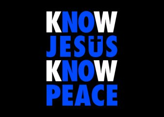 Know Jesus Know Peace, Know Jesus Know Peace, Know Jesus Know Peace, Know Jesus Know Peace, T-Shirt Design for Commercial Use