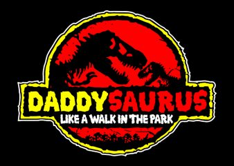 Daddy Saurus like a walk in the park svg,Daddy Saurus like a walk in the park,Daddy Saurus like a walk in the park png,Daddy Saurus like a walk in the park design, Daddy Saurus svg, Daddy Saurus png, Daddy Saurus design, father day, father's day T-Shirt Design for Commercial Use