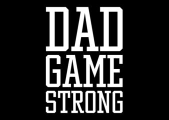 Dad Game Strong svg, Dad Game Strong, Dad Game Strong png, Dad Game Strong design, Dadzilla svg, Dadzilla png, Dadzilla design, father day, father's day T-Shirt Design for Commercial Use