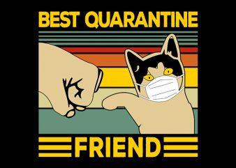 Best Quarantine Friend, Cat Friend T-Shirt Design for Commercial Use