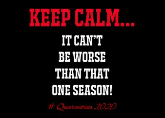 Keep Calm It Can Not Be Worse Than That One Season Quarantine 2020 T-Shirt Design for Commercial Use