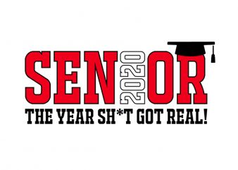 Senior 2020 The Year Shit Got Real T-Shirt Design for Commercial Use