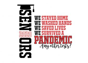 Seniors 2020 We Stayed Home We Washed Hands We Saved Lives We Survived A Pandemic Any Other Tests? T-Shirt Design for Commercial Use