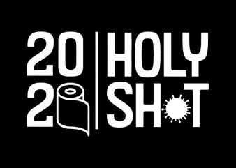 2020 Holy Shit T-Shirt Design for Commercial Use