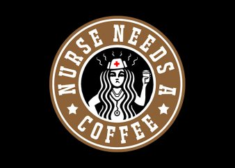 Nurse Needs A Coffee T-Shirt Design for Commercial Use